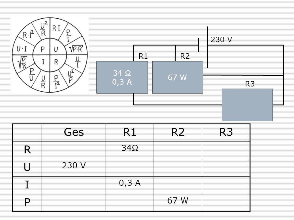 Ges R1 R2 R3 R U I P 34Ω 230 V 0,3 A 67 W 230 V R1 R2 34 Ω 0,3 A 67 W