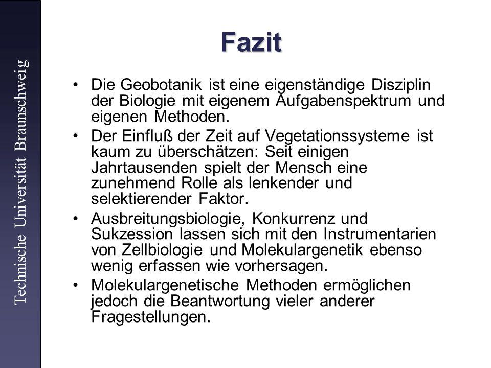 Fazit Die Geobotanik ist eine eigenständige Disziplin der Biologie mit eigenem Aufgabenspektrum und eigenen Methoden.