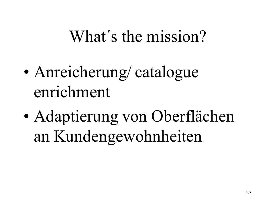 What´s the mission. Anreicherung/ catalogue enrichment.
