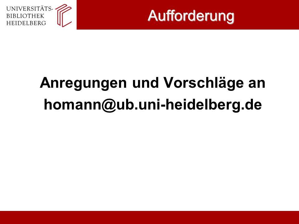 Anregungen und Vorschläge an homann@ub.uni-heidelberg.de