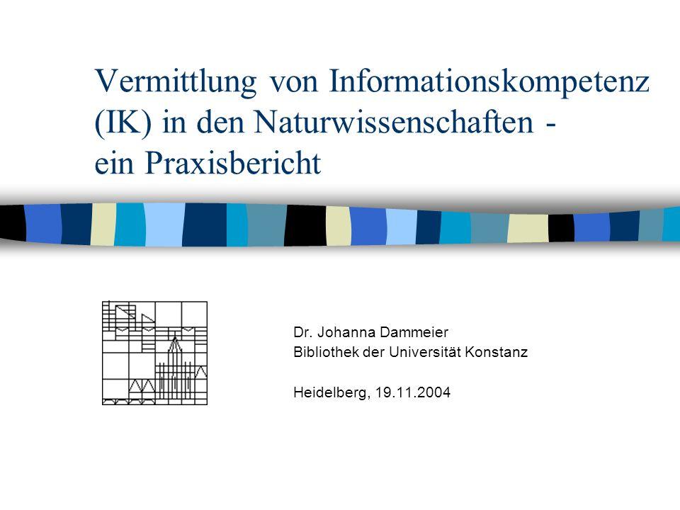 Vermittlung von Informationskompetenz (IK) in den Naturwissenschaften - ein Praxisbericht