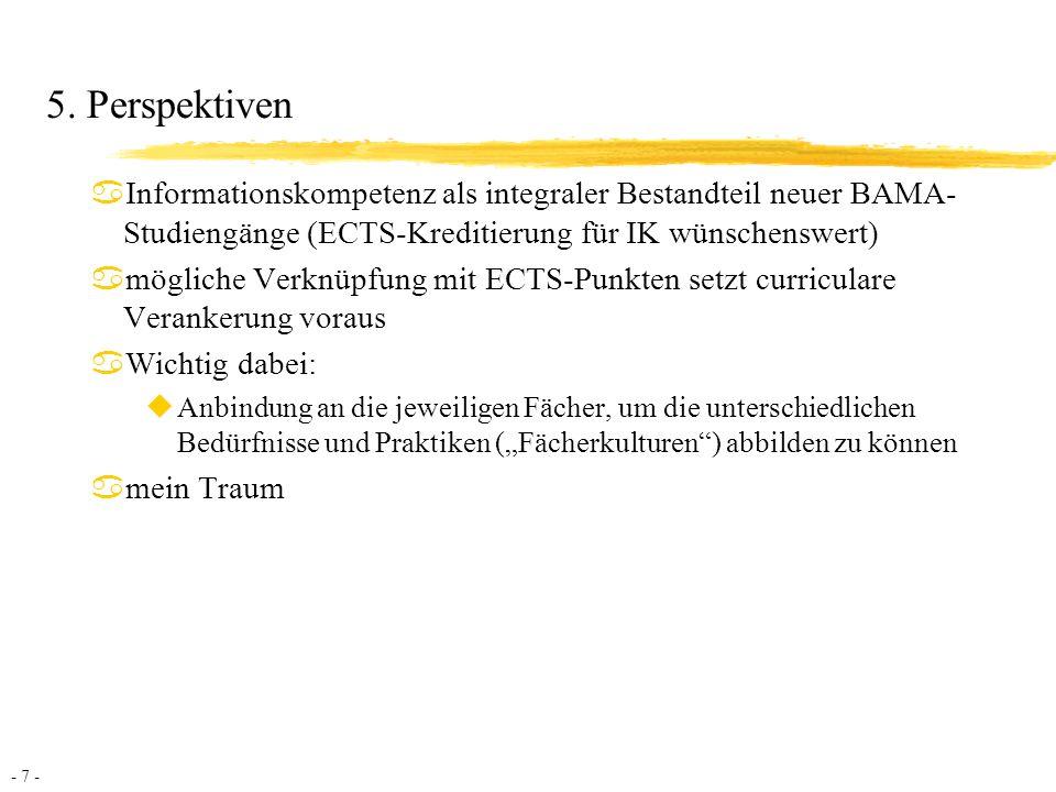 5. Perspektiven Informationskompetenz als integraler Bestandteil neuer BAMA-Studiengänge (ECTS-Kreditierung für IK wünschenswert)