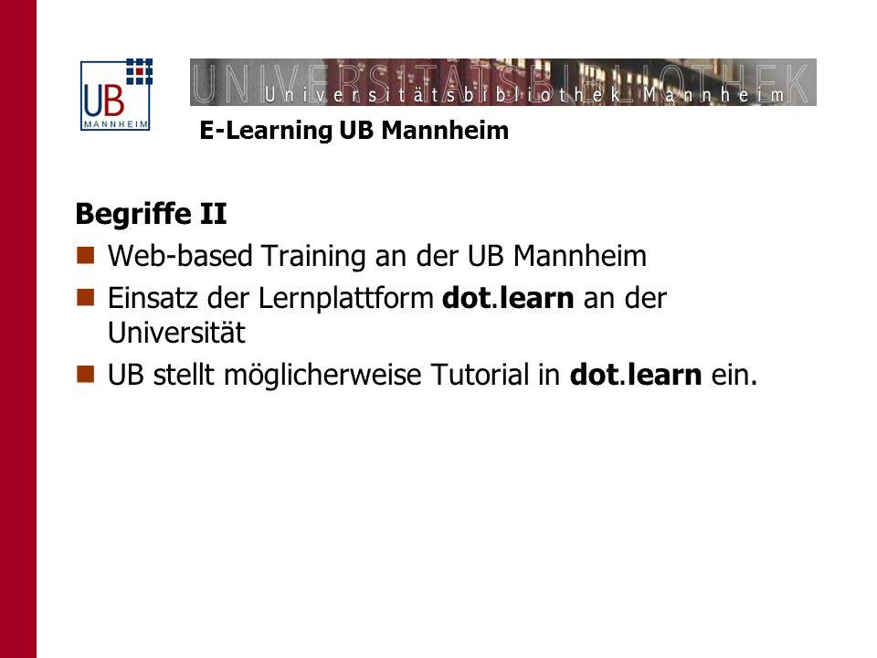 Begriffe II Web-based Training an der UB Mannheim. Einsatz der Lernplattform dot.learn an der Universität.