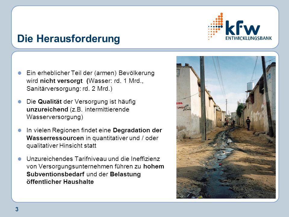 Die Herausforderung Ein erheblicher Teil der (armen) Bevölkerung wird nicht versorgt (Wasser: rd. 1 Mrd., Sanitärversorgung: rd. 2 Mrd.)