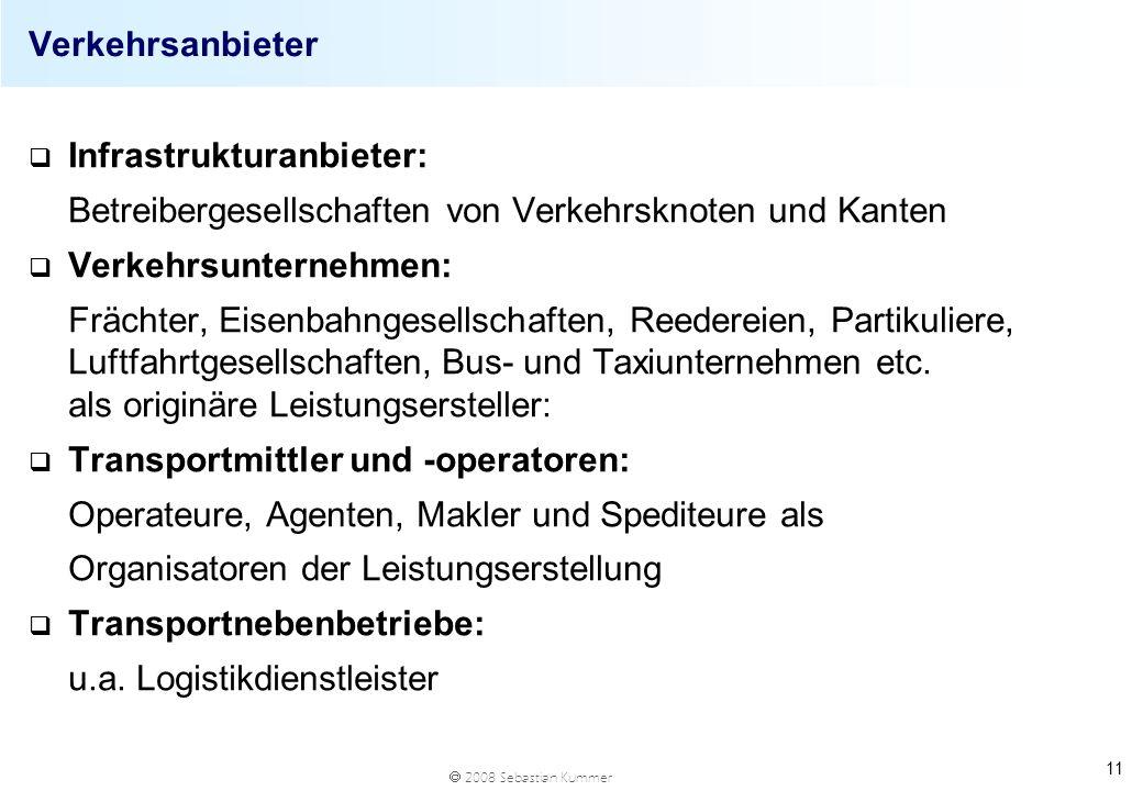 Verkehrsanbieter Infrastrukturanbieter: Betreibergesellschaften von Verkehrsknoten und Kanten. Verkehrsunternehmen:
