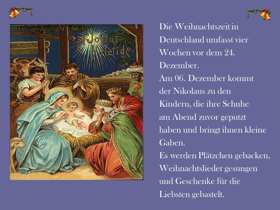 Die Weihnachtszeit in Deutschland umfasst vier. Wochen vor dem 24. Dezember. Am 06. Dezember kommt.