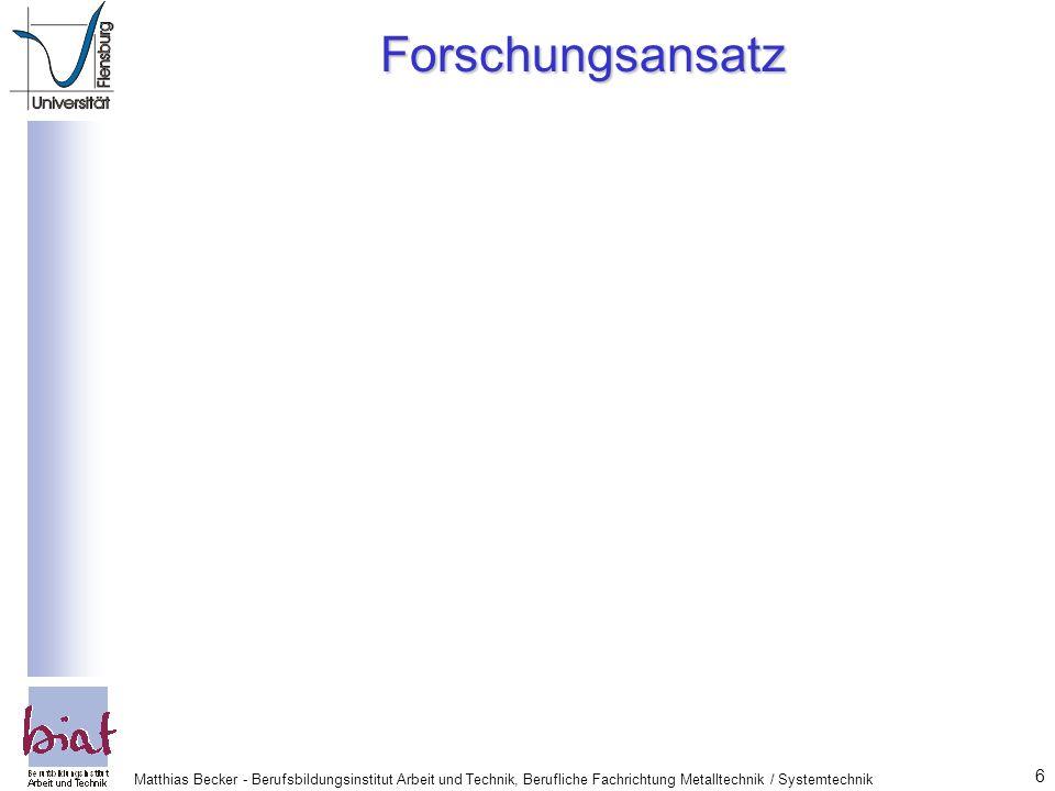 Forschungsansatz Matthias Becker - Berufsbildungsinstitut Arbeit und Technik, Berufliche Fachrichtung Metalltechnik / Systemtechnik.
