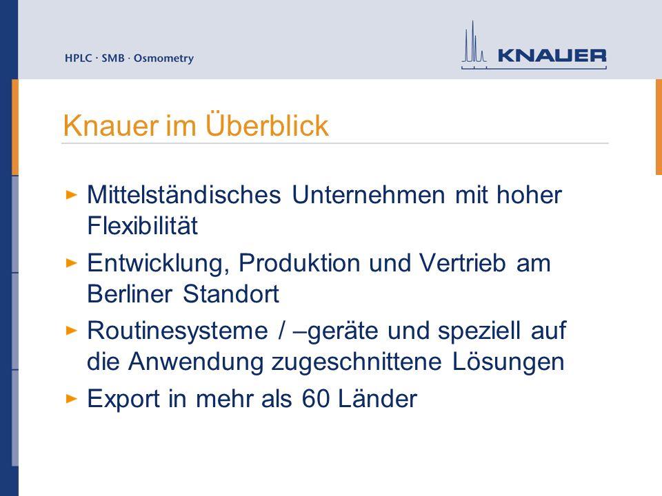 Knauer im Überblick Mittelständisches Unternehmen mit hoher Flexibilität. Entwicklung, Produktion und Vertrieb am Berliner Standort.