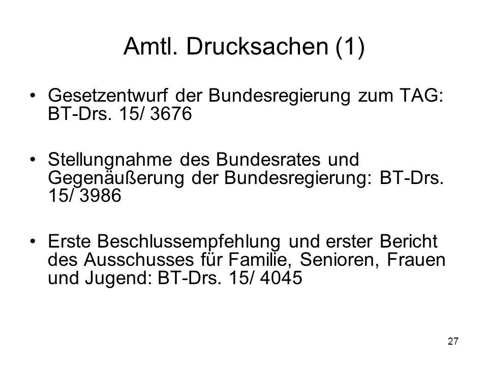Amtl. Drucksachen (1) Gesetzentwurf der Bundesregierung zum TAG: BT-Drs. 15/ 3676.
