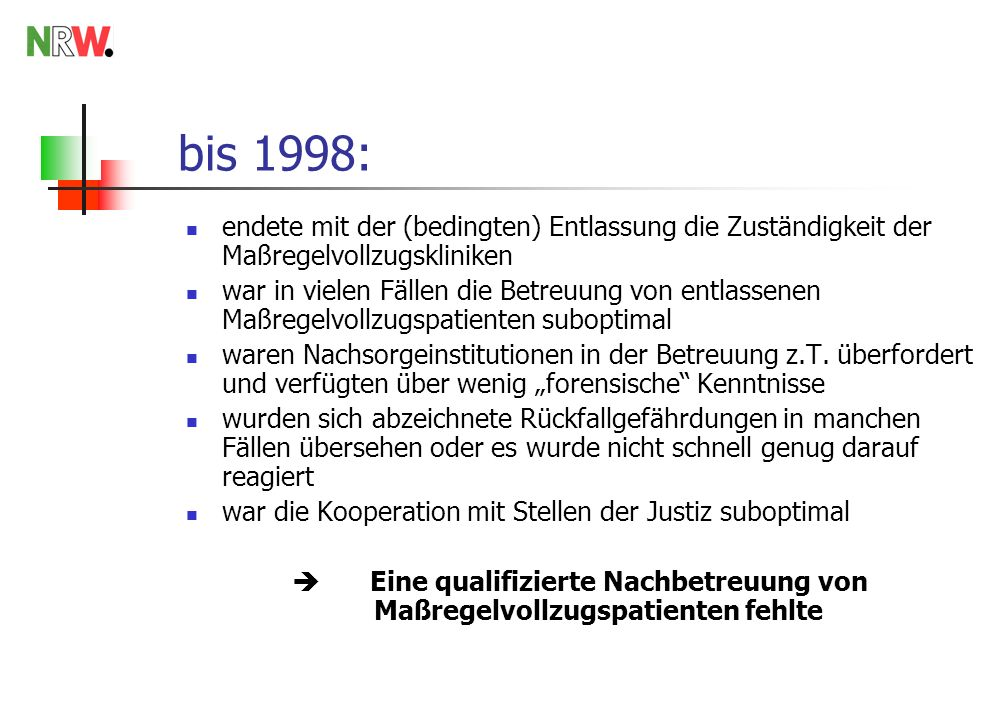 bis 1998: endete mit der (bedingten) Entlassung die Zuständigkeit der Maßregelvollzugskliniken.