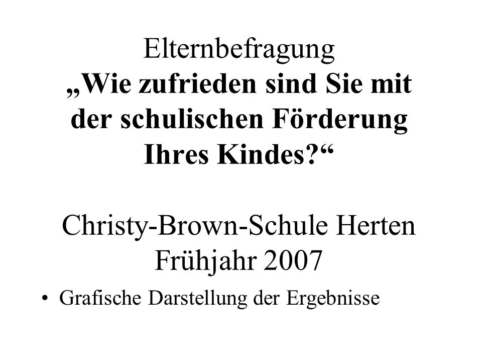 """Elternbefragung """"Wie zufrieden sind Sie mit der schulischen Förderung Ihres Kindes Christy-Brown-Schule Herten Frühjahr 2007"""