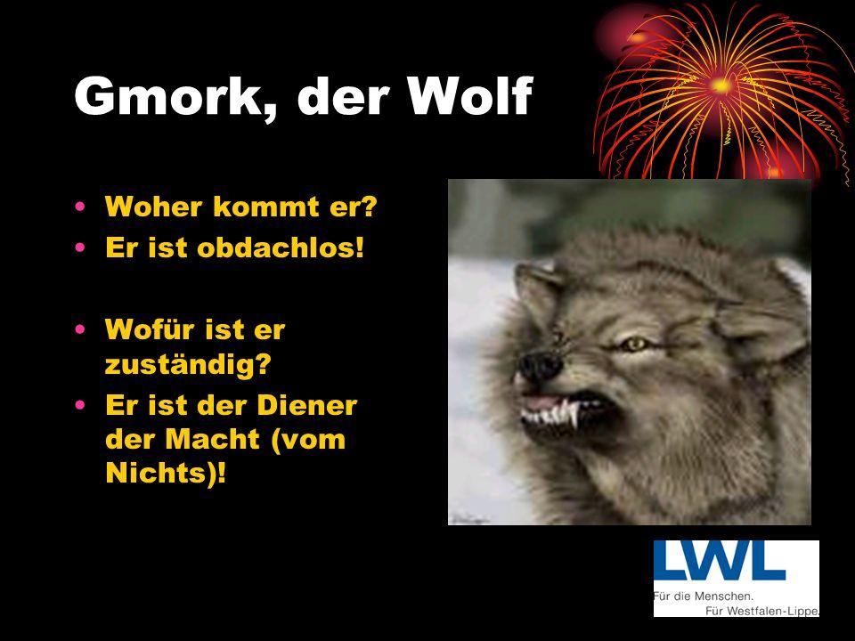 Gmork, der Wolf Woher kommt er Er ist obdachlos!