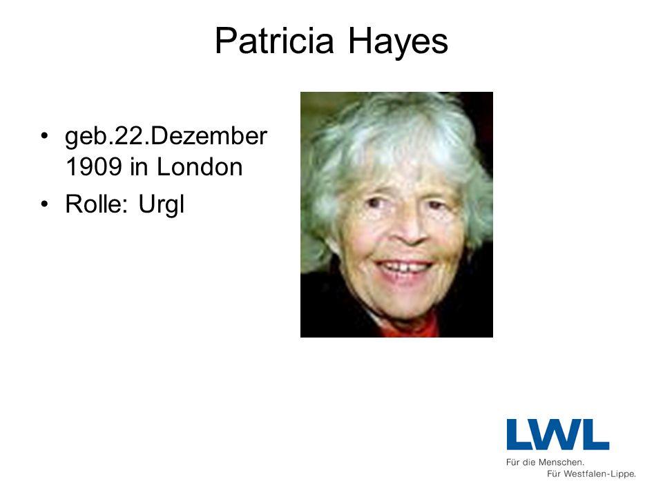 Patricia Hayes geb.22.Dezember 1909 in London Rolle: Urgl