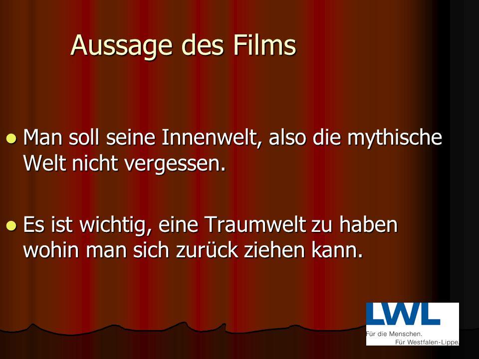 Aussage des Films Man soll seine Innenwelt, also die mythische Welt nicht vergessen.