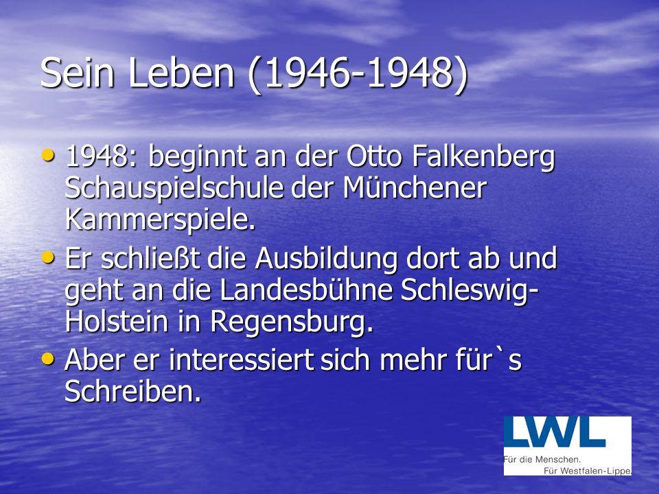 Sein Leben (1946-1948) 1948: beginnt an der Otto Falkenberg Schauspielschule der Münchener Kammerspiele.