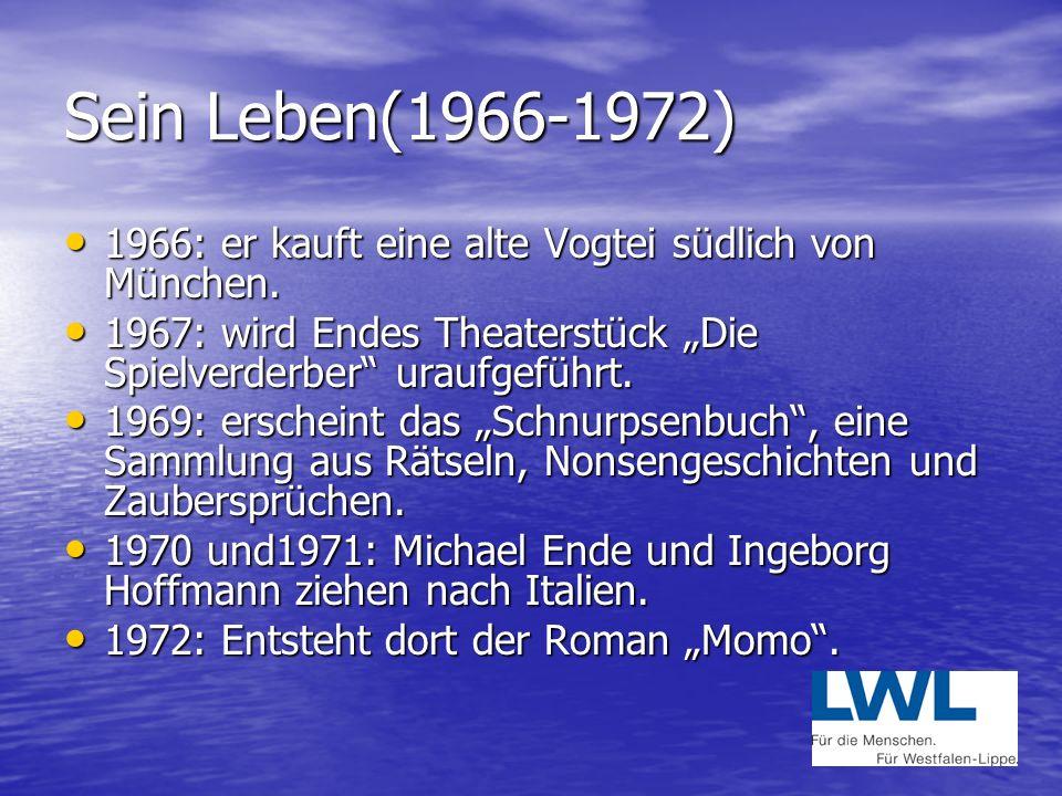 """Sein Leben(1966-1972) 1966: er kauft eine alte Vogtei südlich von München. 1967: wird Endes Theaterstück """"Die Spielverderber uraufgeführt."""