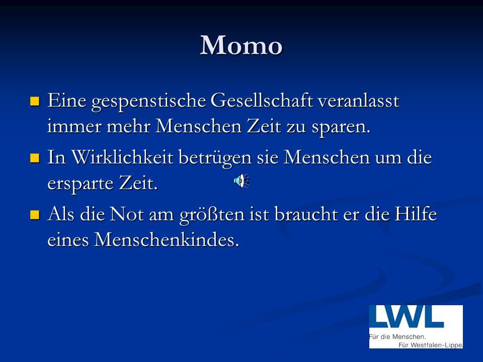 Momo Eine gespenstische Gesellschaft veranlasst immer mehr Menschen Zeit zu sparen. In Wirklichkeit betrügen sie Menschen um die ersparte Zeit.