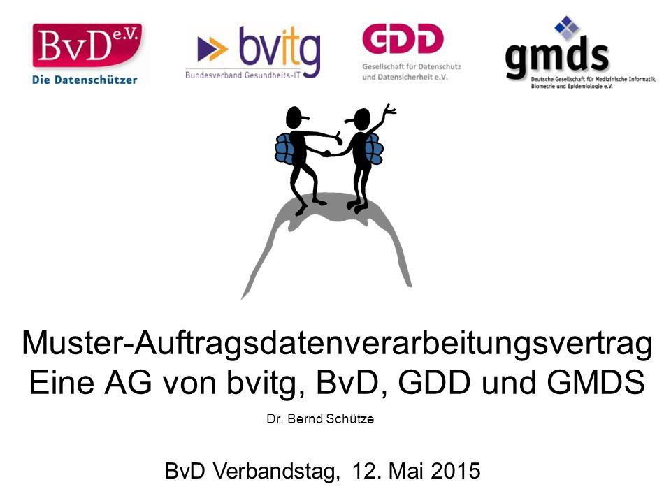 20.04.2017 Muster-Auftragsdatenverarbeitungsvertrag Eine AG von bvitg, BvD, GDD und GMDS. Dr. Bernd Schütze.