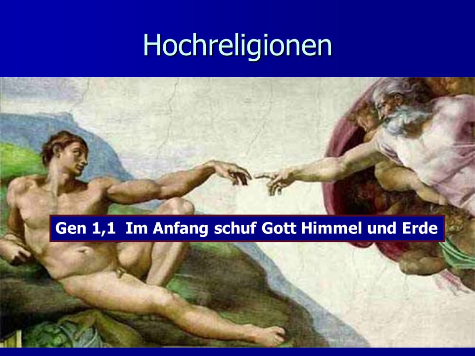 Hochreligionen Gen 1,1 Im Anfang schuf Gott Himmel und Erde
