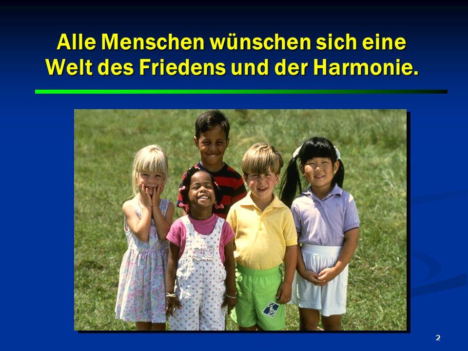 Alle Menschen wünschen sich eine Welt des Friedens und der Harmonie.