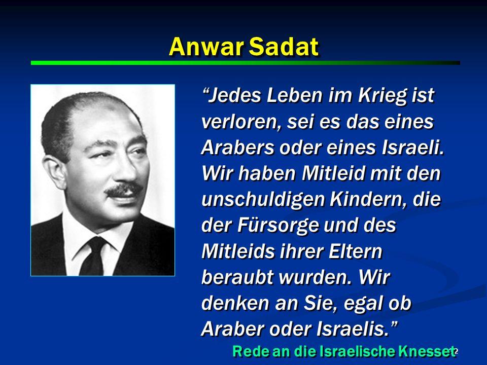 2017/3/27 Anwar Sadat. Jedes Leben im Krieg ist verloren, sei es das eines Arabers oder eines Israeli.