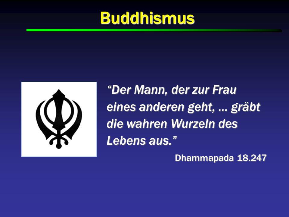 Buddhismus Der Mann, der zur Frau eines anderen geht, … gräbt die wahren Wurzeln des Lebens aus.