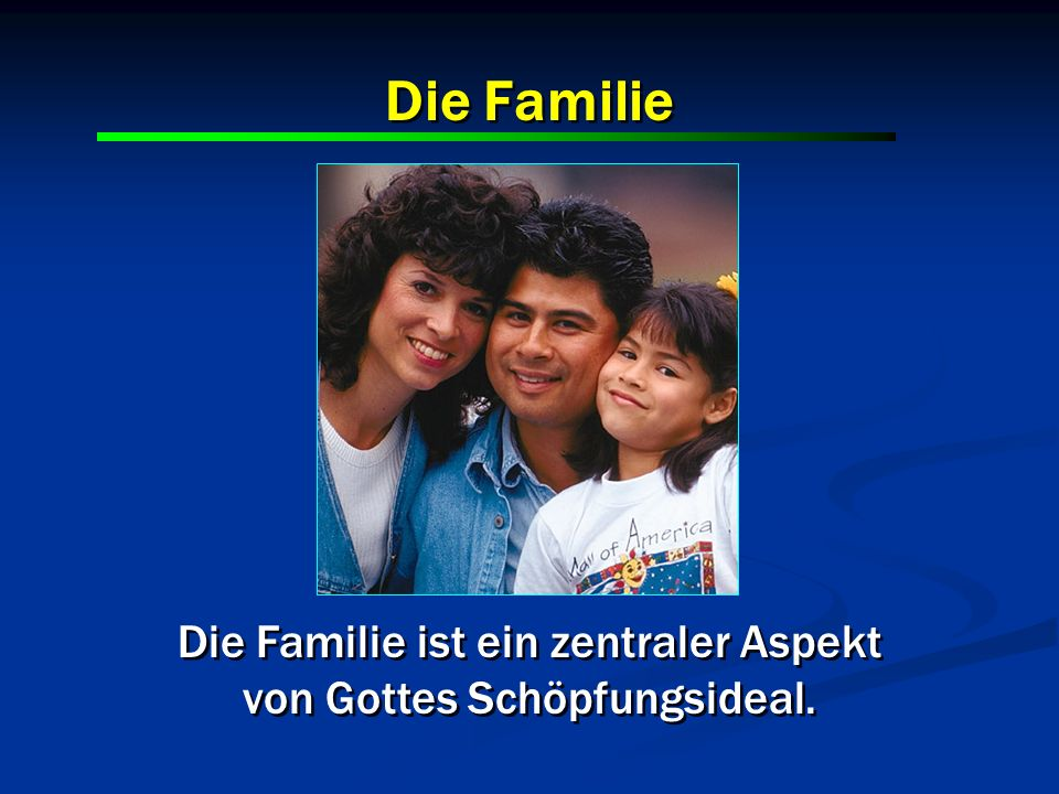 Die Familie Die Familie ist ein zentraler Aspekt
