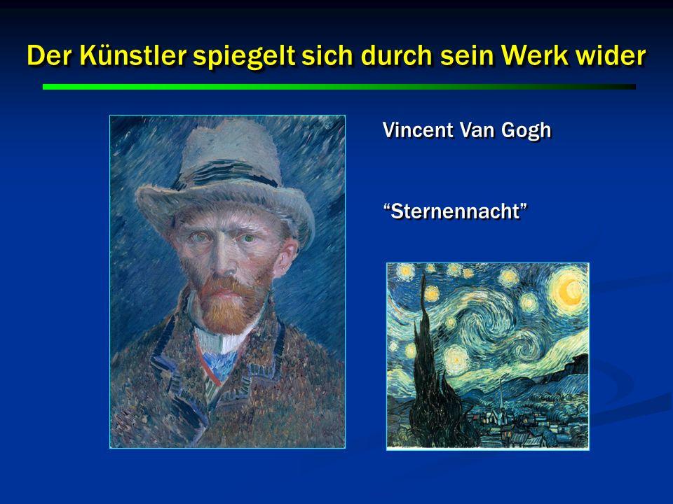 Der Künstler spiegelt sich durch sein Werk wider