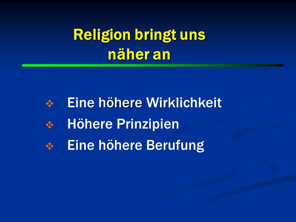 Religion bringt uns näher an