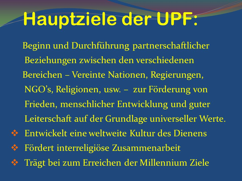 Hauptziele der UPF: Beginn und Durchführung partnerschaftlicher Beziehungen zwischen den verschiedenen.