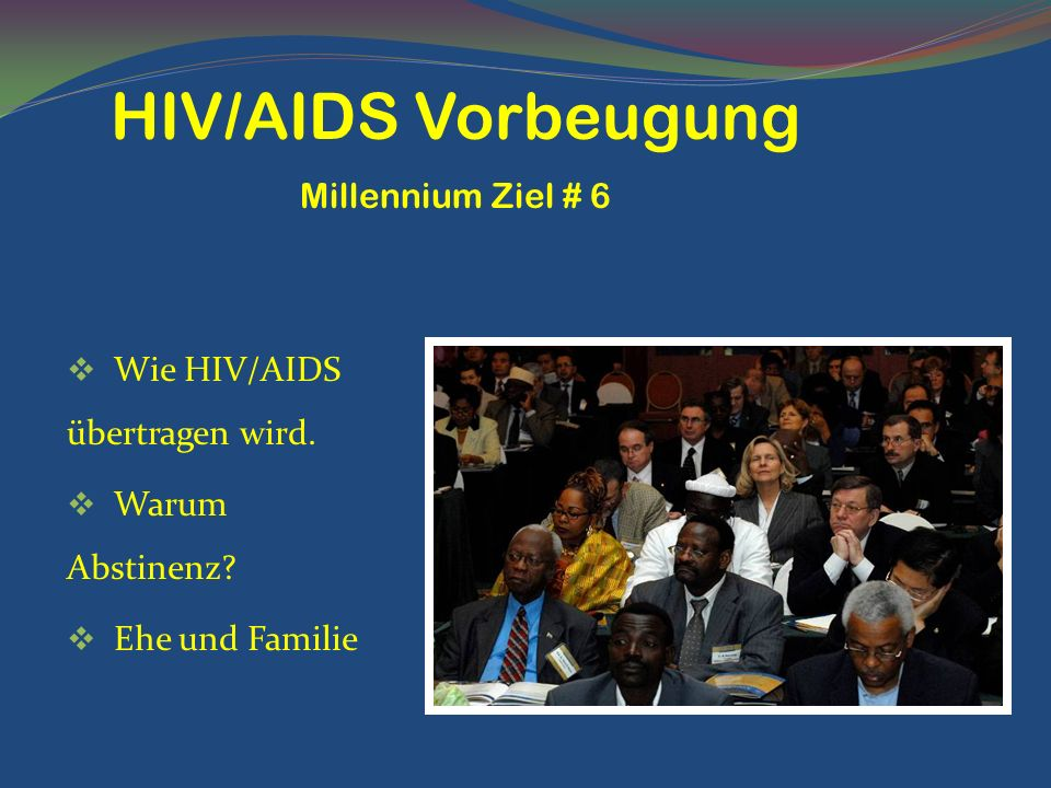 HIV/AIDS Vorbeugung Millennium Ziel # 6 Wie HIV/AIDS übertragen wird.