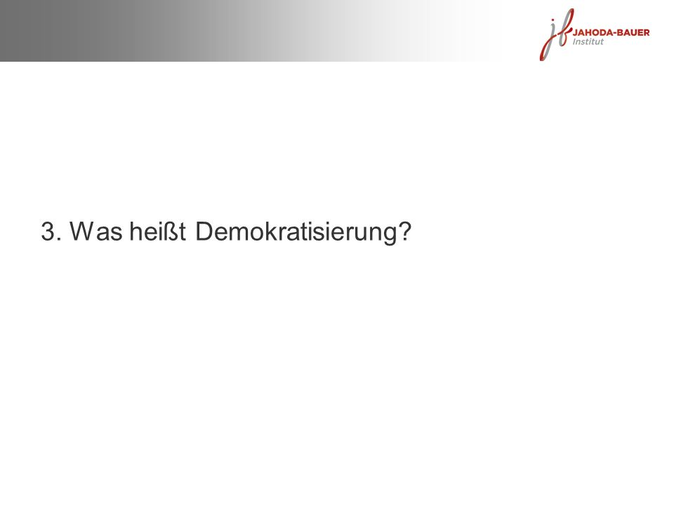 3. Was heißt Demokratisierung