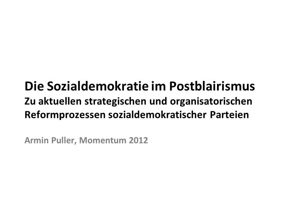Die Sozialdemokratie im Postblairismus Zu aktuellen strategischen und organisatorischen Reformprozessen sozialdemokratischer Parteien Armin Puller, Momentum 2012
