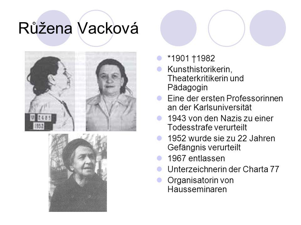Růžena Vacková *1901 †1982. Kunsthistorikerin, Theaterkritikerin und Pädagogin. Eine der ersten Professorinnen an der Karlsuniversität.