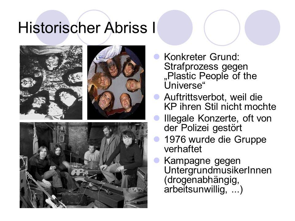 """Historischer Abriss I Konkreter Grund: Strafprozess gegen """"Plastic People of the Universe Auftrittsverbot, weil die KP ihren Stil nicht mochte."""