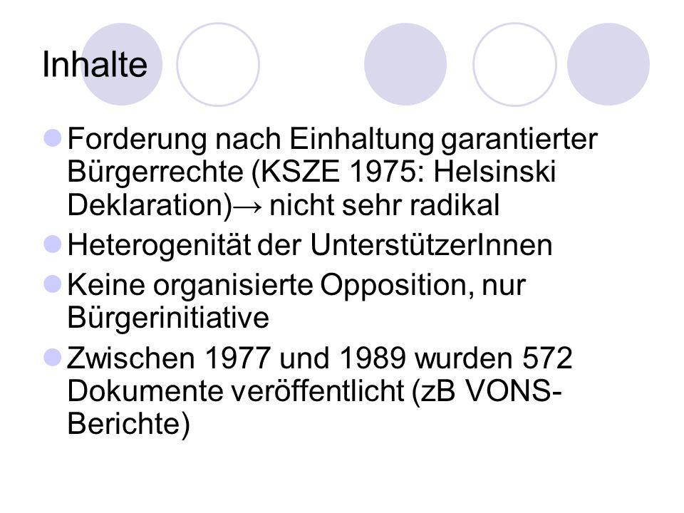 Inhalte Forderung nach Einhaltung garantierter Bürgerrechte (KSZE 1975: Helsinski Deklaration)→ nicht sehr radikal.