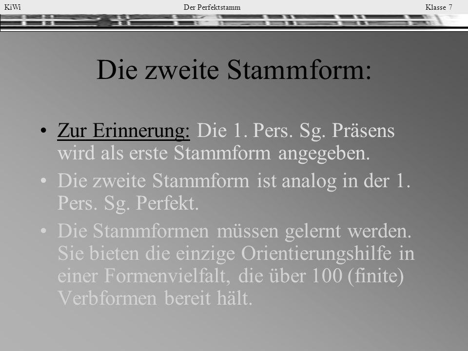 Die zweite Stammform: Zur Erinnerung: Die 1. Pers. Sg. Präsens wird als erste Stammform angegeben.