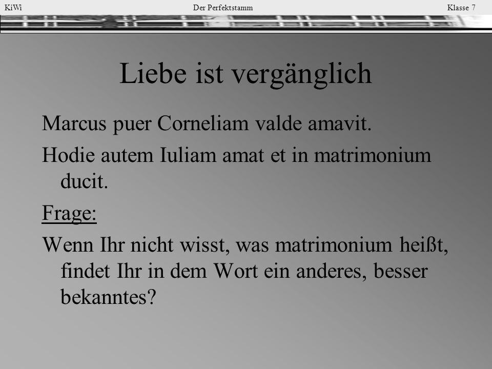 Liebe ist vergänglich Marcus puer Corneliam valde amavit.