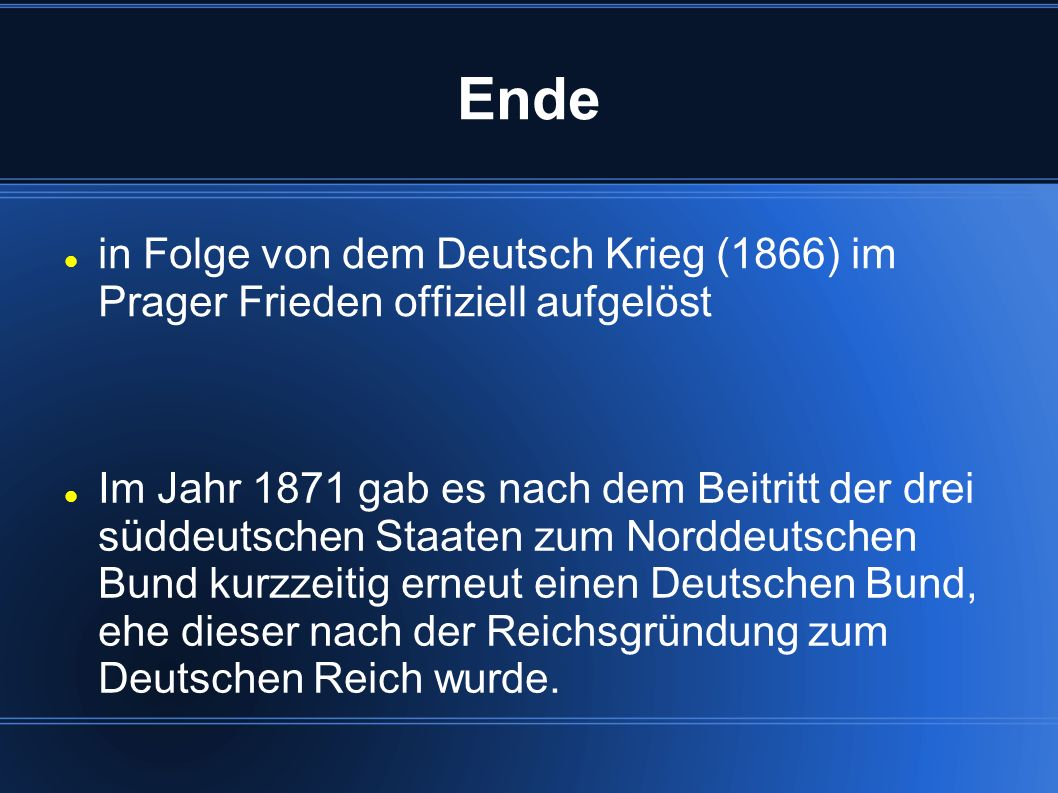 Ende in Folge von dem Deutsch Krieg (1866) im Prager Frieden offiziell aufgelöst.