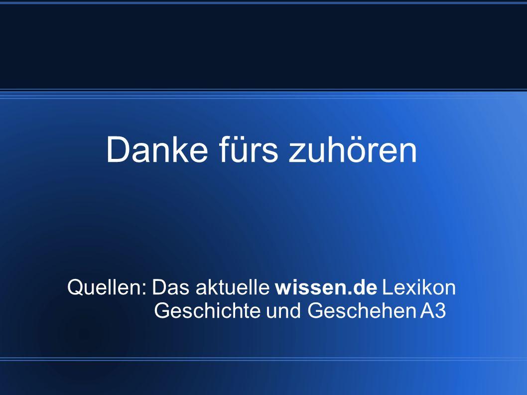 Danke fürs zuhören Quellen: Das aktuelle wissen.de Lexikon