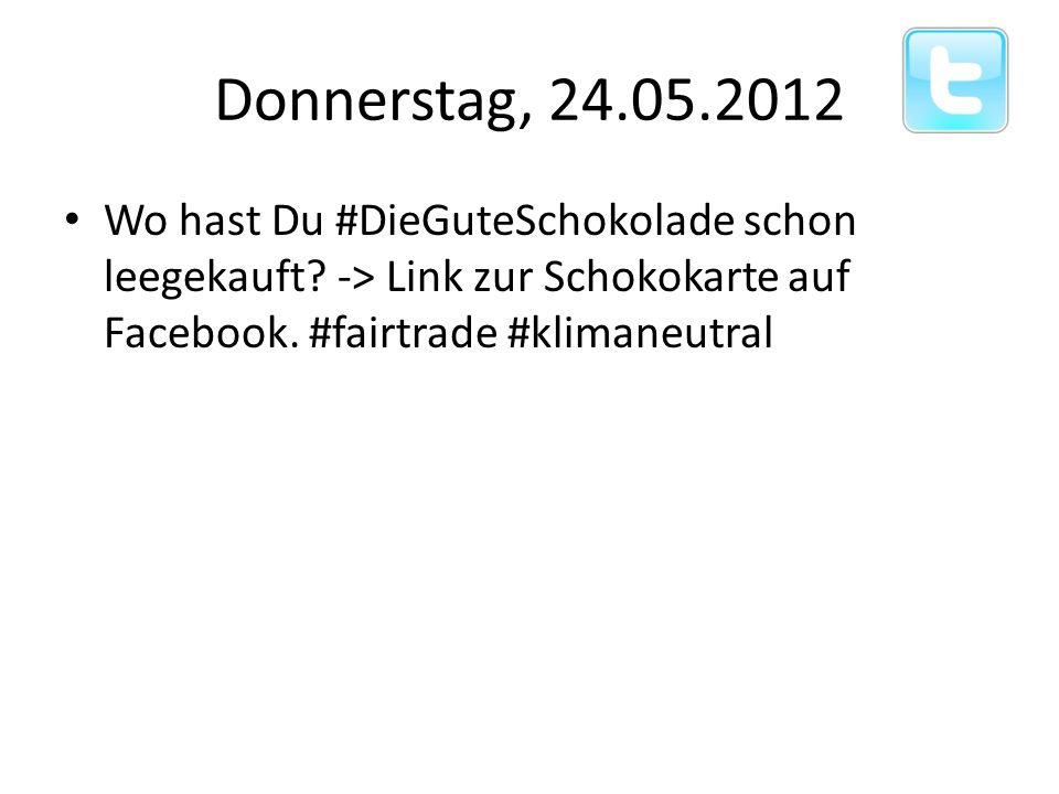 Donnerstag, 24.05.2012 Wo hast Du #DieGuteSchokolade schon leegekauft.