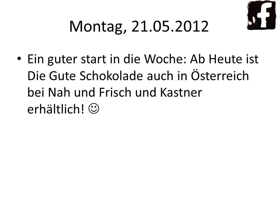 Montag, 21.05.2012 Ein guter start in die Woche: Ab Heute ist Die Gute Schokolade auch in Österreich bei Nah und Frisch und Kastner erhältlich.