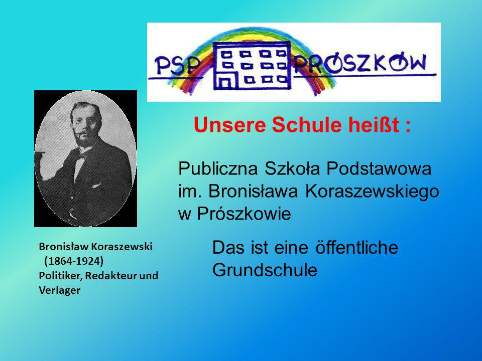 Unsere Schule heißt : Publiczna Szkoła Podstawowa
