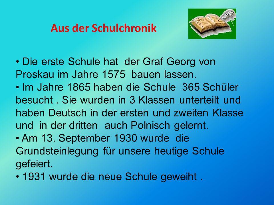 Aus der Schulchronik Die erste Schule hat der Graf Georg von Proskau im Jahre 1575 bauen lassen.