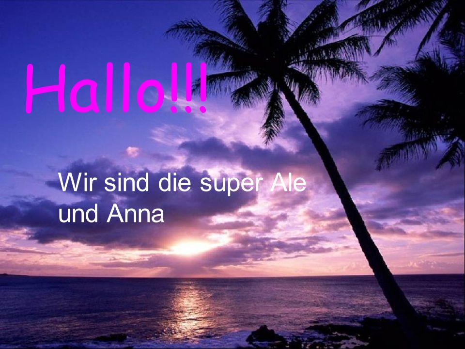 Hallo!!! Wir sind die super Ale und Anna