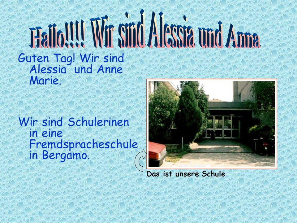 Hallo!!!! Wir sind Alessia und Anna