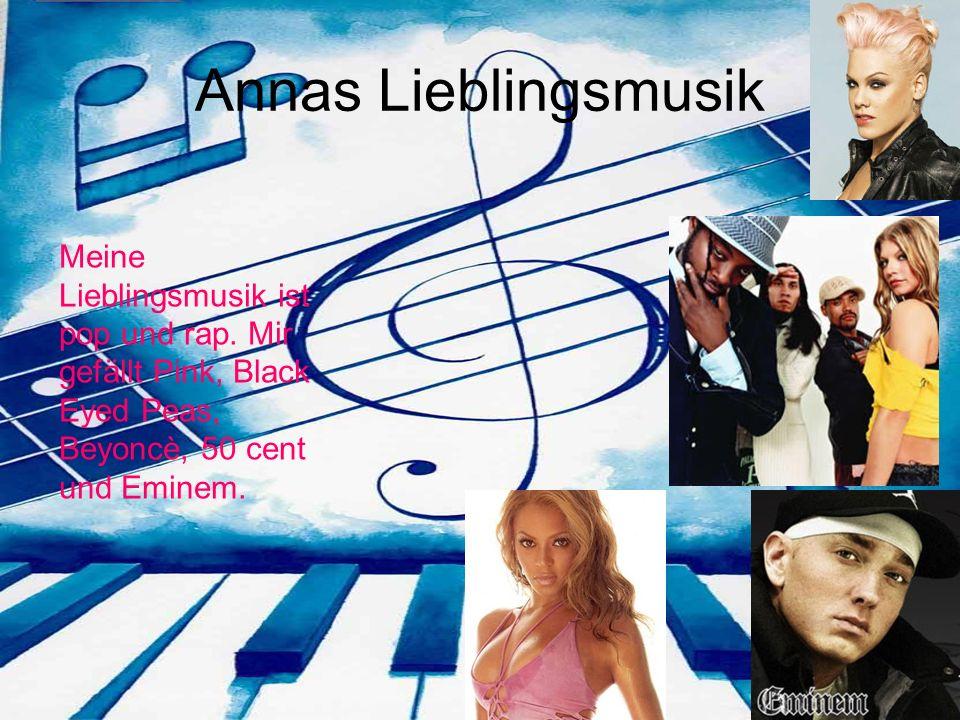Annas Lieblingsmusik Meine Lieblingsmusik ist pop und rap.