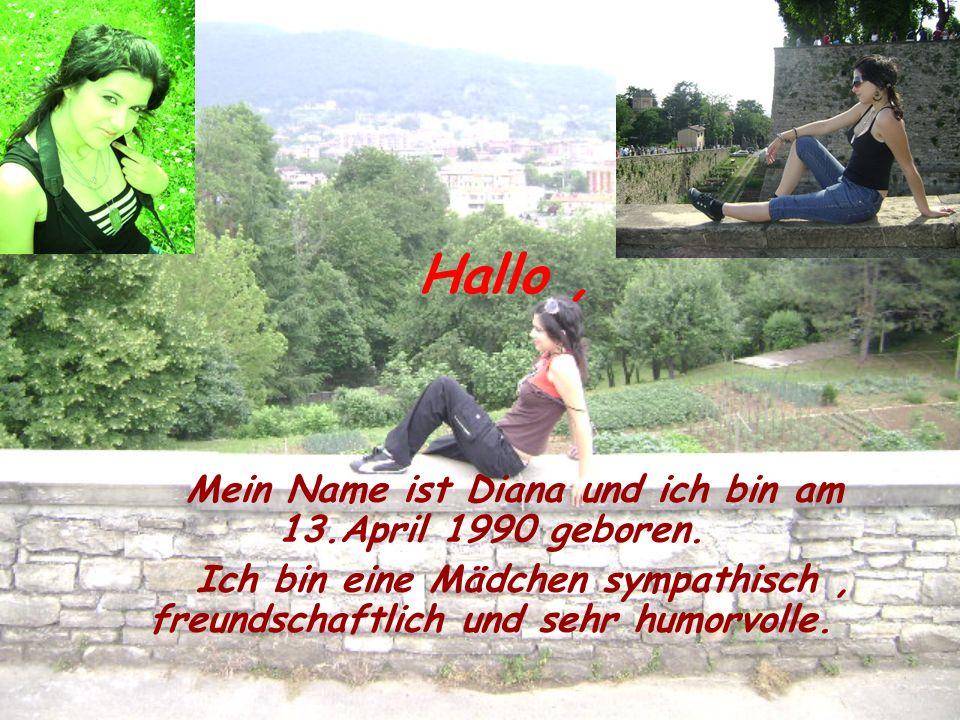Mein Name ist Diana und ich bin am 13.April 1990 geboren.