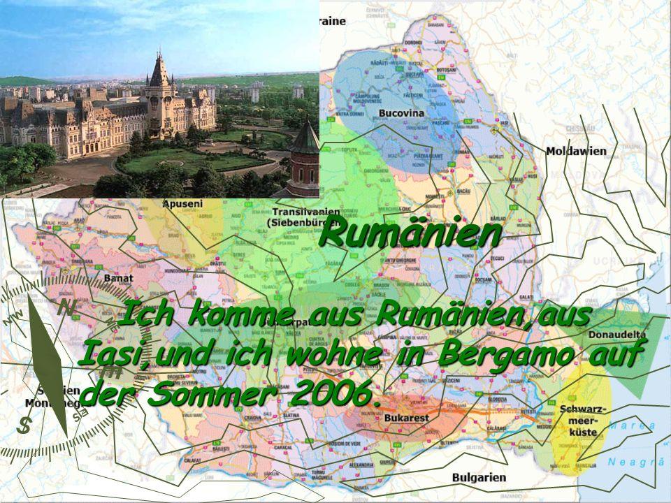 Rumänien Ich komme aus Rumänien,aus Iasi,und ich wohne in Bergamo auf der Sommer 2006.