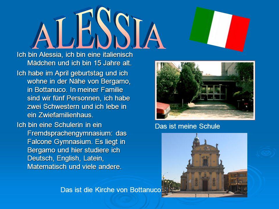 ALESSIA Ich bin Alessia, ich bin eine italienisch Mädchen und ich bin 15 Jahre alt.